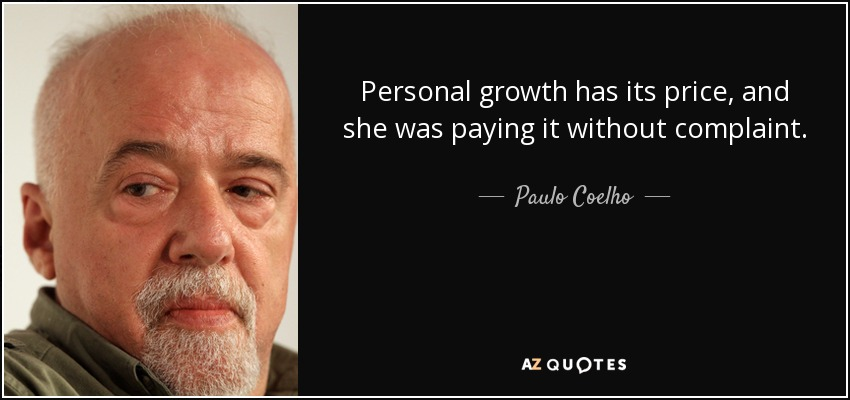 Personal growth has its price, and she was paying it without complaint. - Paulo Coelho