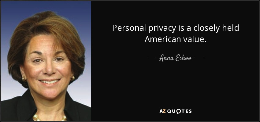 Personal privacy is a closely held American value. - Anna Eshoo