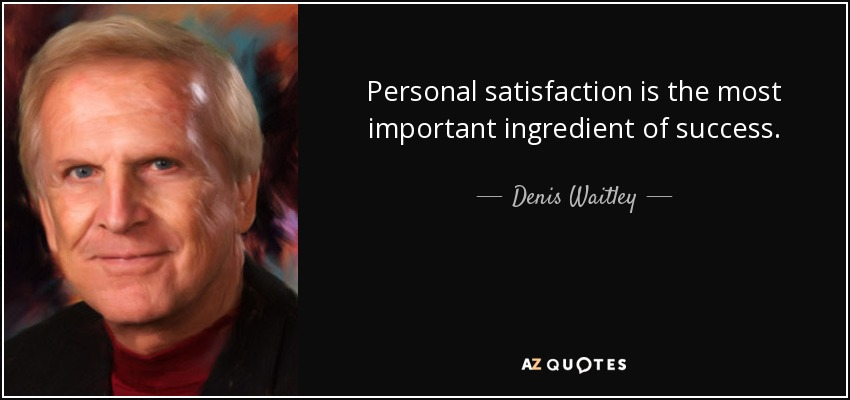 Personal satisfaction is the most important ingredient of success. - Denis Waitley