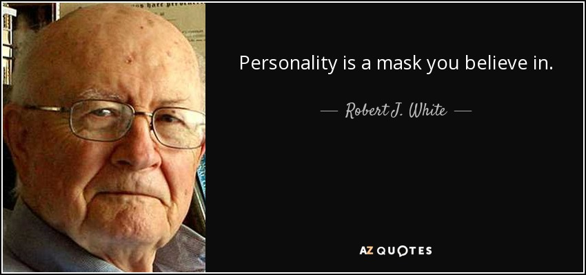 Personality is a mask you believe in. - Robert J. White