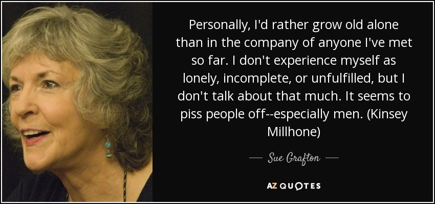 Sue Grafton Quote Personally Id Rather Grow Old Alone Than In The