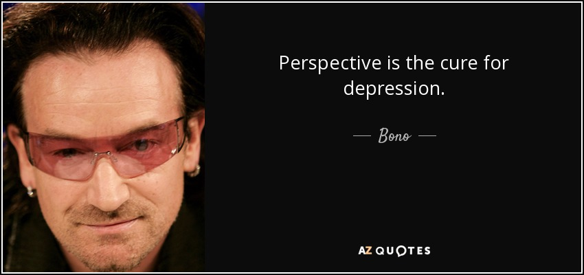 Perspective is the cure for depression. - Bono