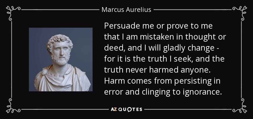 Marcus Aurelius Quote Persuade Me Or Prove To Me That I Am Mistaken