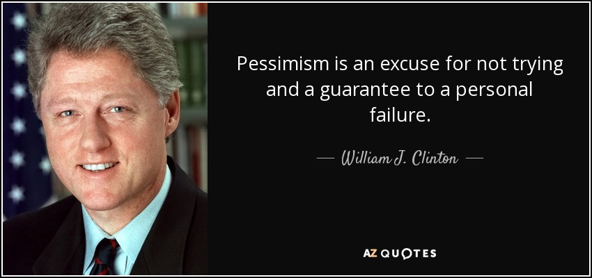 Pessimism is an excuse for not trying and a guarantee to a personal failure. - William J. Clinton