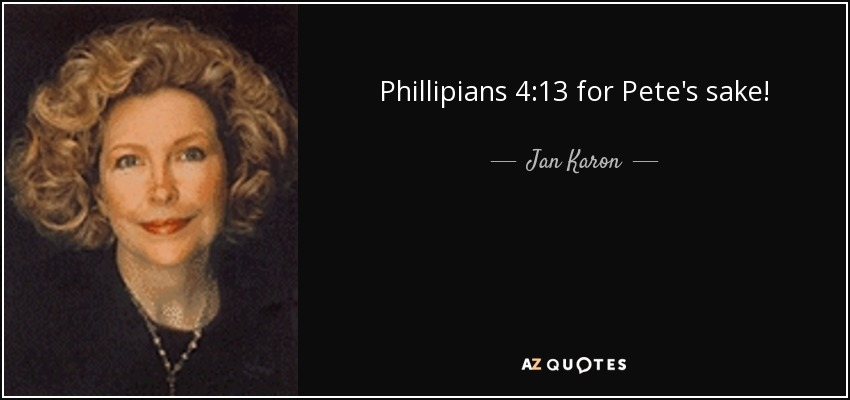 Phillipians 4:13 for Pete's sake! - Jan Karon