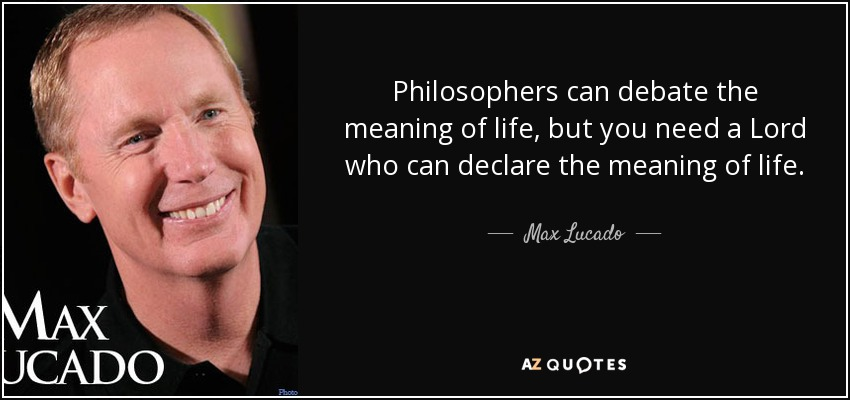 Philosophers Can Debate The Meaning Of Life, But You Need A Lord Who Can  Declare