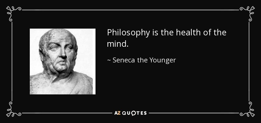 Philosophy is the health of the mind. - Seneca the Younger
