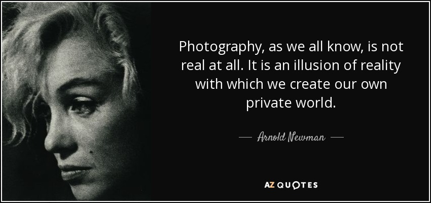 Arnold Newman Quote Photography As We All Know Is Not Real At All