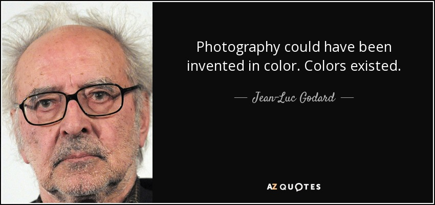 jean luc godard quote photography could have been invented in color
