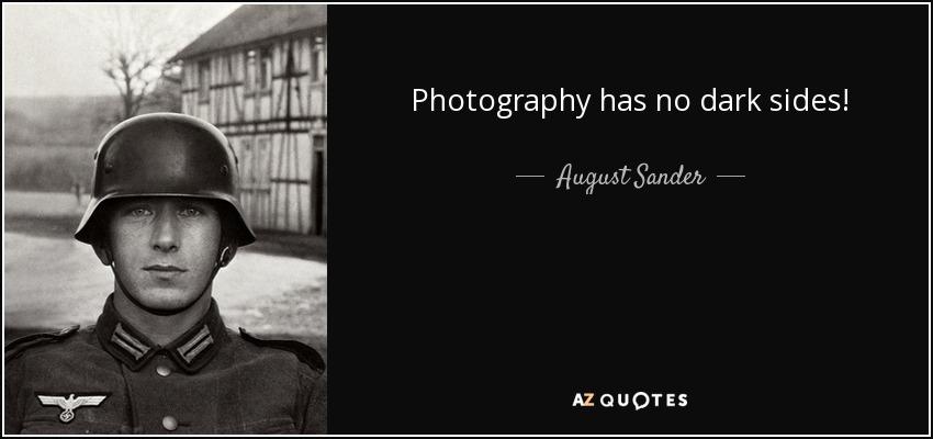 Photography has no dark sides! - August Sander