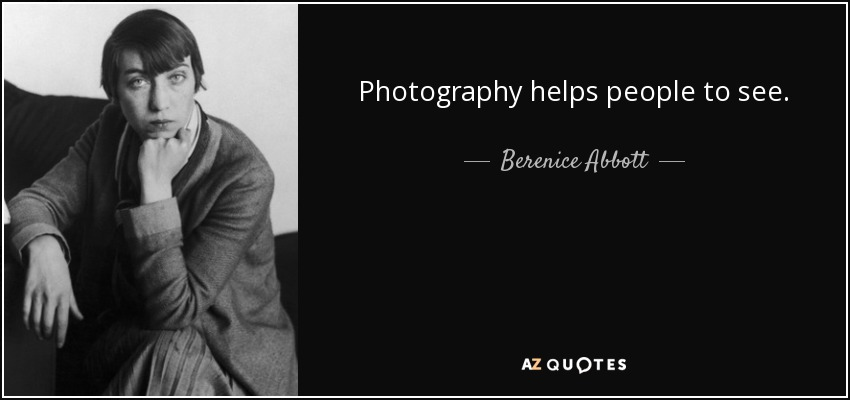 Photography helps people to see. - Berenice Abbott