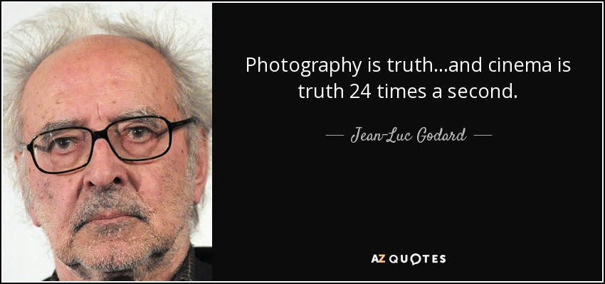 Photography is truth...and cinema is truth 24 times a second. - Jean-Luc Godard