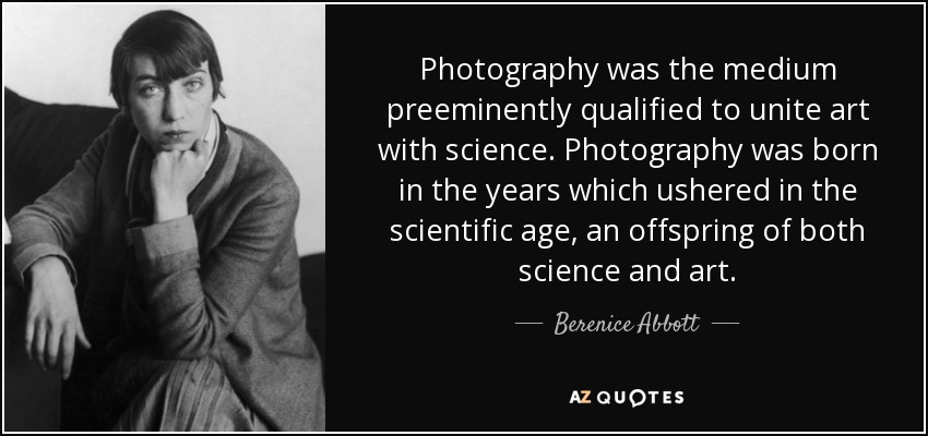Berenice Abbott Quote Photography Was The Medium Preeminently Qualified To Unite Art With