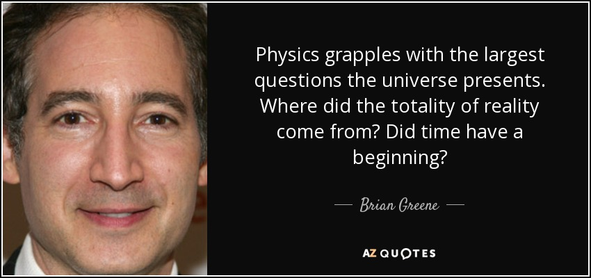 brian greene quote physics grapples with the largest questions the