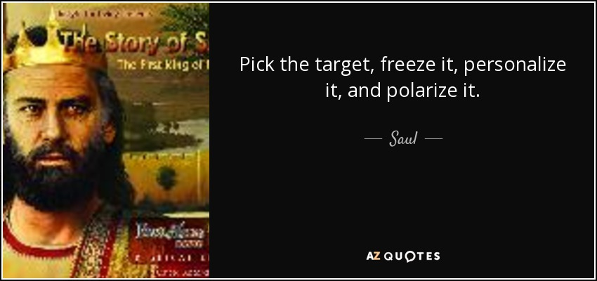Pick the target, freeze it, personalize it, and polarize it. - Saul