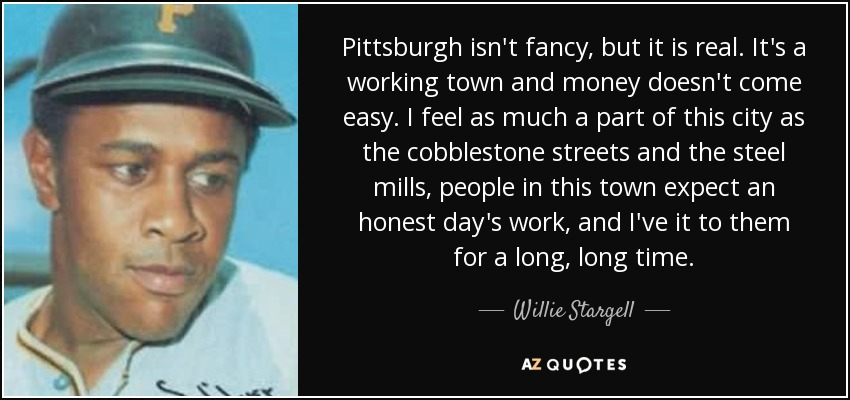 Pittsburgh Quotes Glamorous Willie Stargell Quote Pittsburgh Isn't Fancy But It Is Real