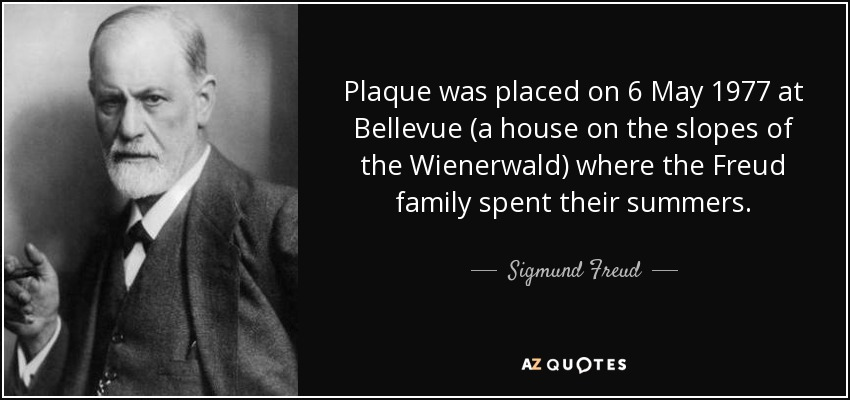 Plaque was placed on 6 May 1977 at Bellevue (a house on the slopes of the Wienerwald) where the Freud family spent their summers. - Sigmund Freud