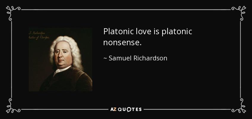 Platonic love is platonic nonsense. - Samuel Richardson