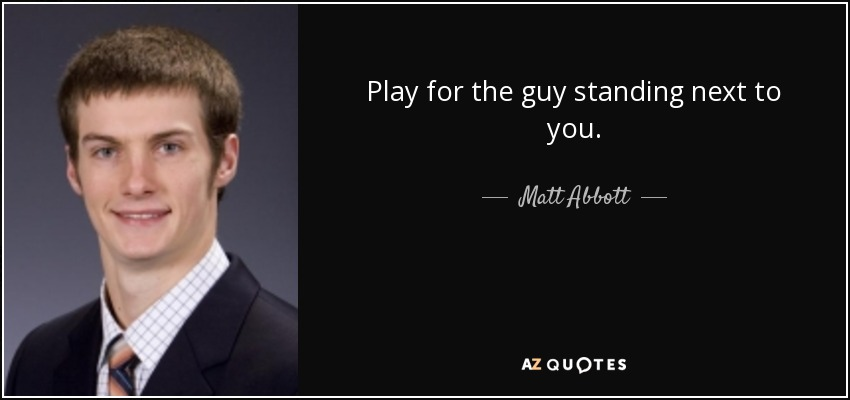 [Image: quote-play-for-the-guy-standing-next-to-...-0-013.jpg]