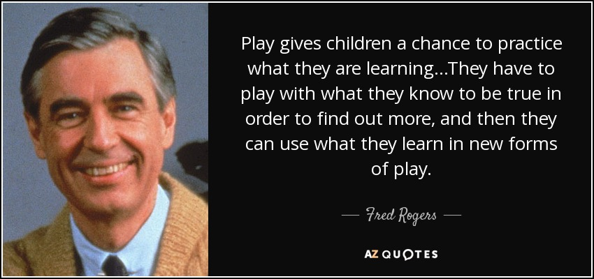 Fred Rogers Quote Play Gives Children A Chance To Practice What They Are