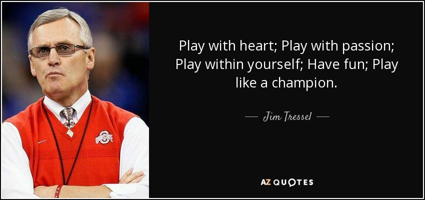 Jim Tressel Quote Play With Heart Play With Passion Play Within