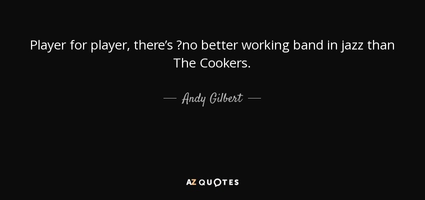 Player for player, there's no better working band in jazz than The Cookers. - Andy Gilbert