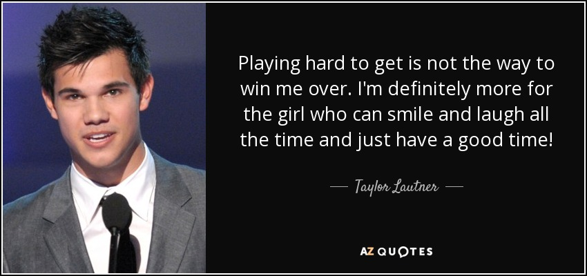 Taylor Lautner Quote Playing Hard To Get Is Not The Way To Win