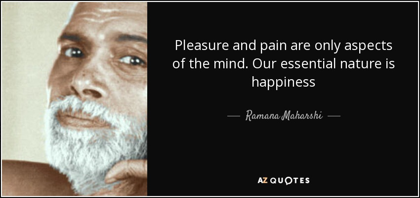 quote-pleasure-and-pain-are-only-aspects-of-the-mind-our-essential-nature-is-happiness-ramana-maharshi-126-85-20.jpg