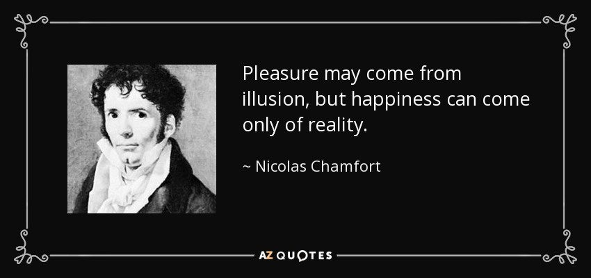 Nicolas Chamfort Quote Pleasure May Come From Illusion But