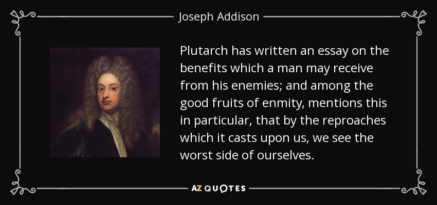 Joseph Addison quote: Plutarch has written an essay on the benefits ...