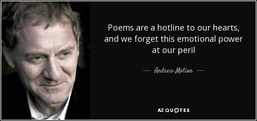 Poems are a hotline to our hearts, and we forget this emotional power at our peril - Andrew Motion