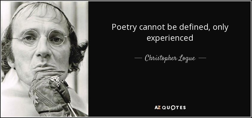 Poetry cannot be defined, only experienced - Christopher Logue