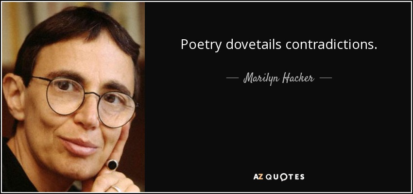 Poetry dovetails contradictions. - Marilyn Hacker