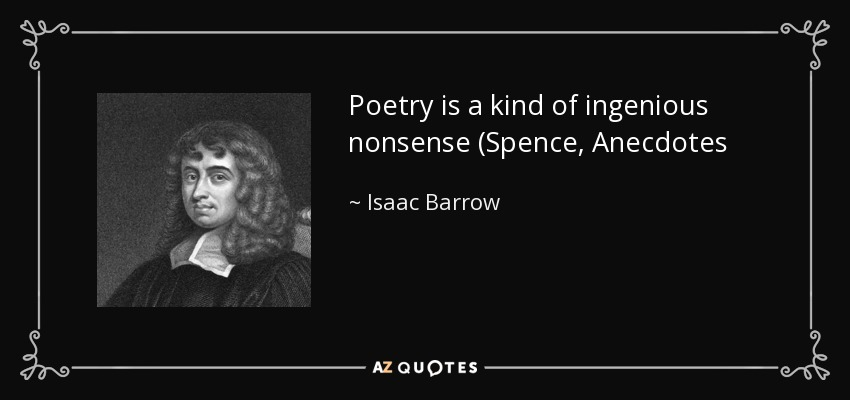 Poetry is a kind of ingenious nonsense (Spence, Anecdotes - Isaac Barrow