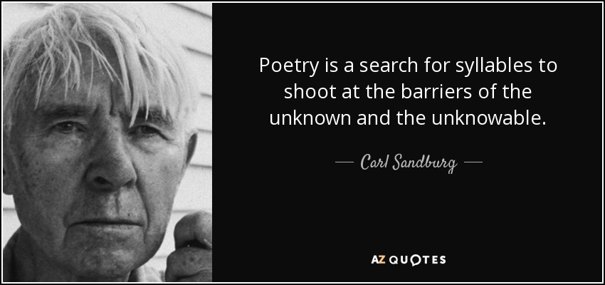 Poetry is a search for syllables to shoot at the barriers of the unknown and the unknowable. - Carl Sandburg