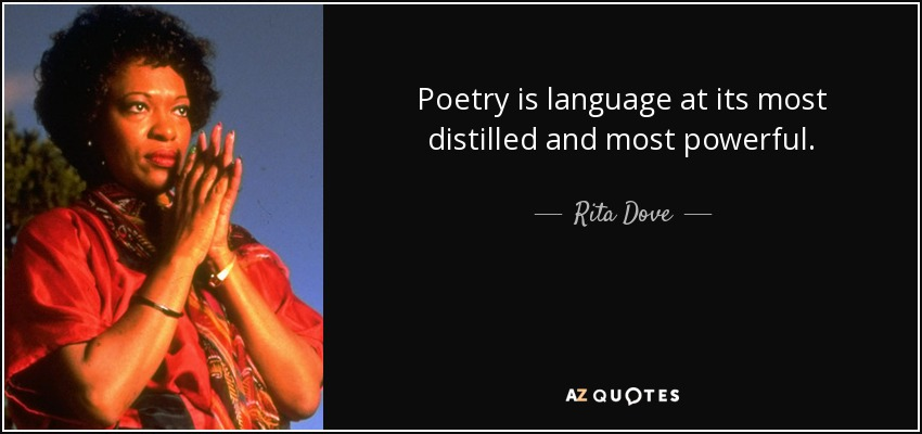 Poetry is language at its most distilled and most powerful. - Rita Dove