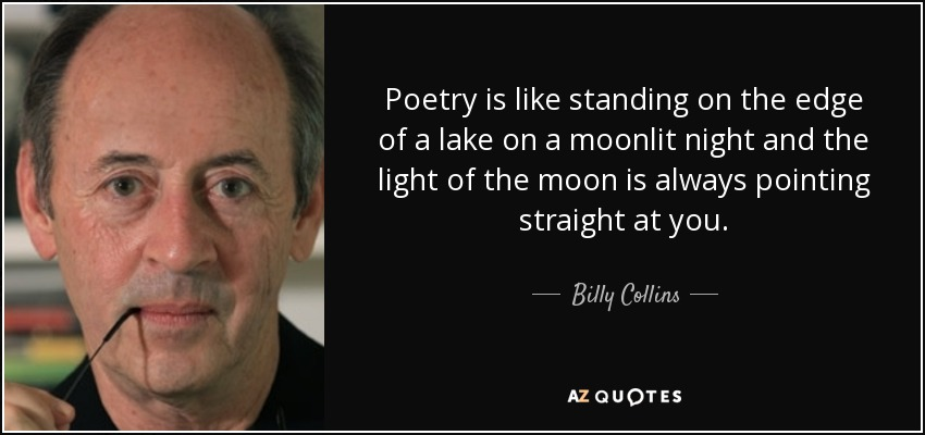 Billy Collins Quote Poetry Is Like Standing On The Edge Of A Lake