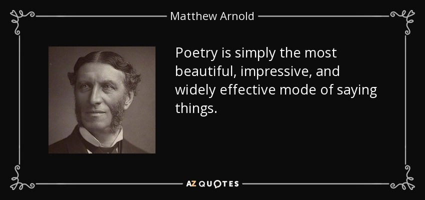 Poetry is simply the most beautiful, impressive, and widely effective mode of saying things. - Matthew Arnold