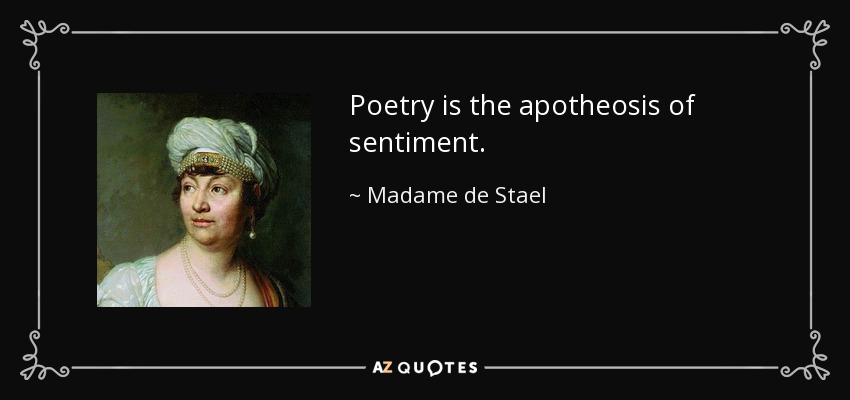 Poetry is the apotheosis of sentiment. - Madame de Stael