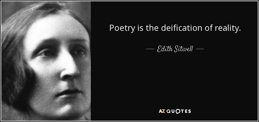 Poetry is the deification of reality. - Edith Sitwell