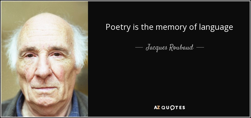 Poetry is the memory of language - Jacques Roubaud