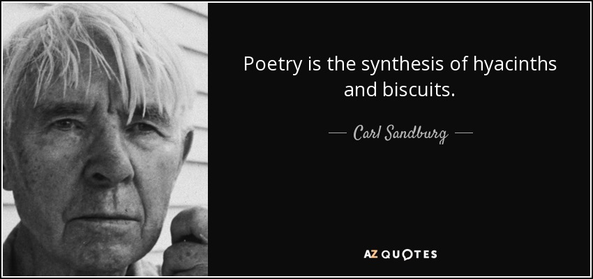Poetry is the synthesis of hyacinths and biscuits. - Carl Sandburg