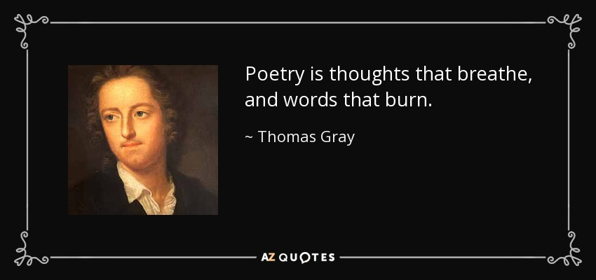 Poetry is thoughts that breathe, and words that burn. - Thomas Gray