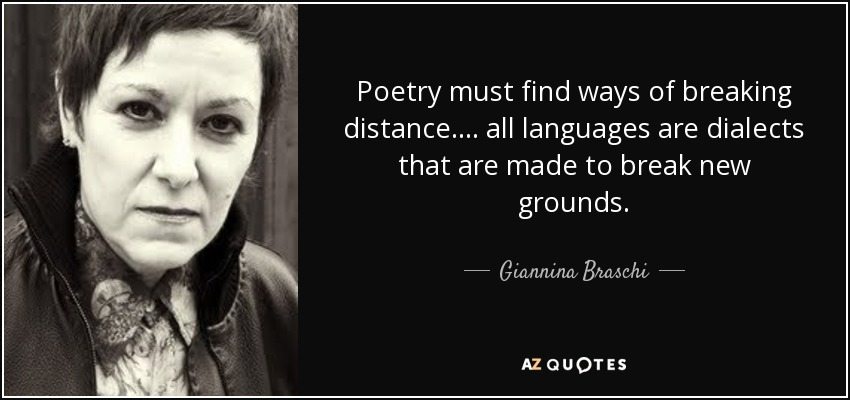 Poetry must find ways of breaking distance.... all languages are dialects that are made to break new grounds. - Giannina Braschi