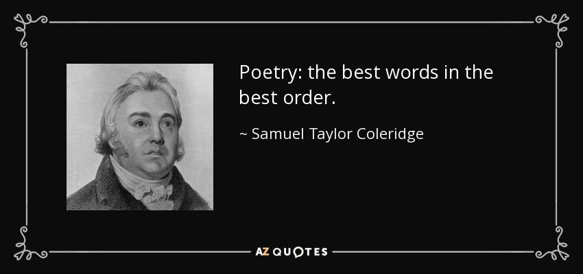 Poetry: the best words in the best order. - Samuel Taylor Coleridge