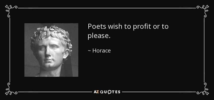 Poets wish to profit or to please. - Horace