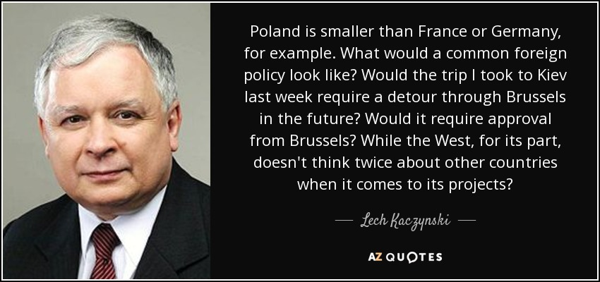 Lech Kaczynski quote: Poland is smaller than France or Germany, for