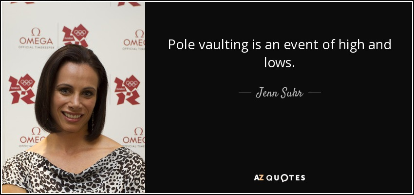 Pole vaulting is an event of high and lows. - Jenn Suhr