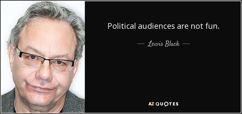 Political audiences are not fun. - Lewis Black