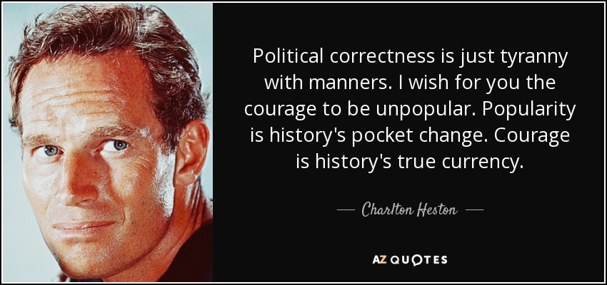 quote-political-correctness-is-just-tyranny-with-manners-i-wish-for-you-the-courage-to-be-charlton-heston-126-0-026.jpg